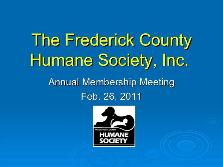 The Frederick County Humane Society, Inc.   Annual Membership Meeting Feb. 26, 2011