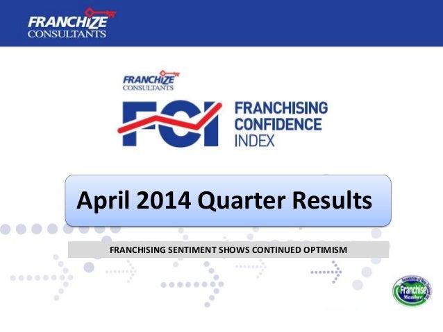 April 2014 Quarter Results FRANCHISING SENTIMENT SHOWS CONTINUED OPTIMISM