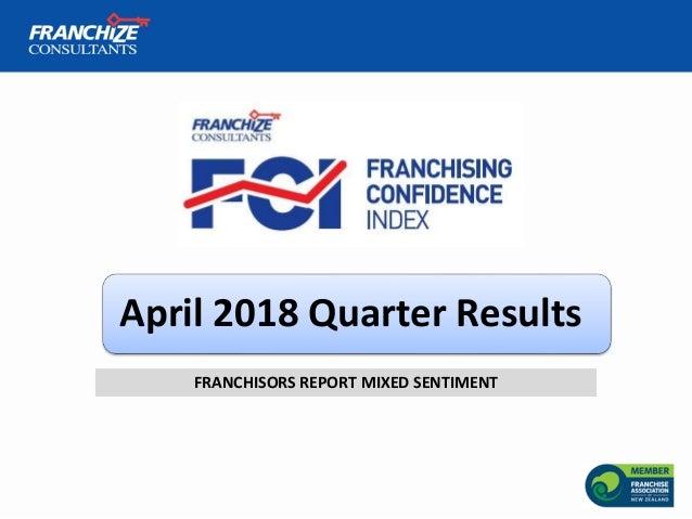 April 2018 Quarter Results FRANCHISORS REPORT MIXED SENTIMENT