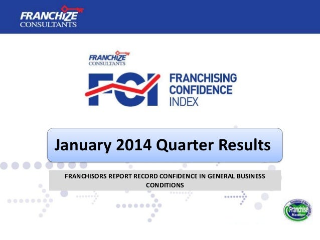 January 2014 Quarter Results FRANCHISORS REPORT RECORD CONFIDENCE IN GENERAL BUSINESS CONDITIONS