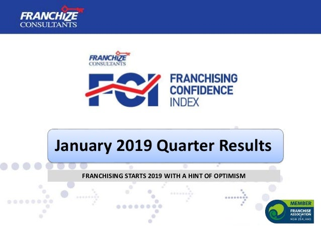 January 2019 Quarter Results FRANCHISING STARTS 2019 WITH A HINT OF OPTIMISM