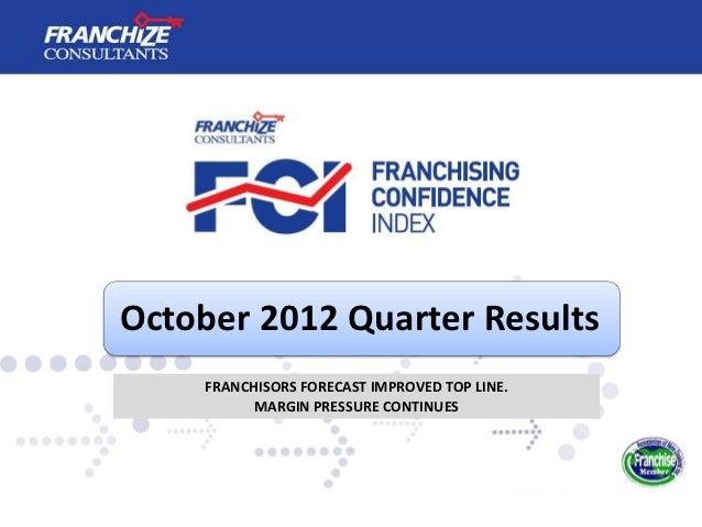 October 2012 Quarter Results    FRANCHISORS FORECAST IMPROVED TOP LINE.          MARGIN PRESSURE CONTINUES