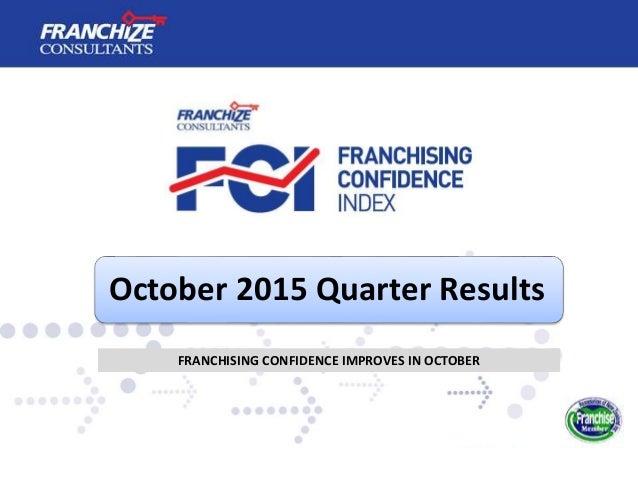 October 2015 Quarter Results FRANCHISING CONFIDENCE IMPROVES IN OCTOBER