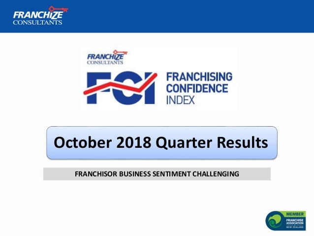 October 2018 Quarter Results FRANCHISOR BUSINESS SENTIMENT CHALLENGING