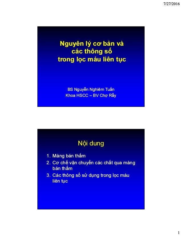 7/27/2016 1 Nguyên lý cơ bản và các thông số trong lọc máu liên tục BS Nguyễn Nghiêm Tuấn Khoa HSCC – BV Chợ Rẫy Nội dung ...