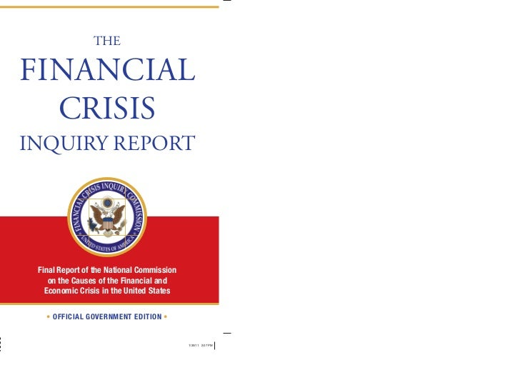 THEFINANCIAL  CRISISINQUIRY REPORT Final Report of the National Commission    on the Causes of the Financial and   Economi...