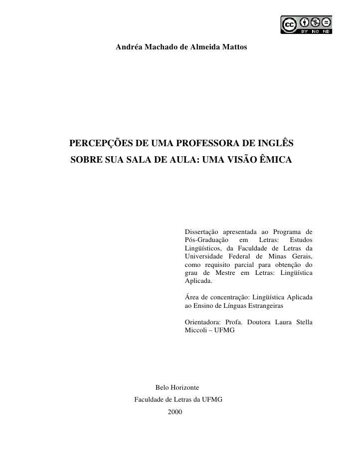 Andréa Machado de Almeida MattosPERCEPÇÕES DE UMA PROFESSORA DE INGLÊSSOBRE SUA SALA DE AULA: UMA VISÃO ÊMICA             ...
