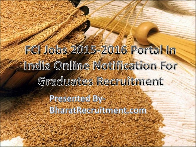FCI Jobs 2015-2016 Portal In India Online Notification For Graduates Recruitment Presented By- BharatRecruitment.com