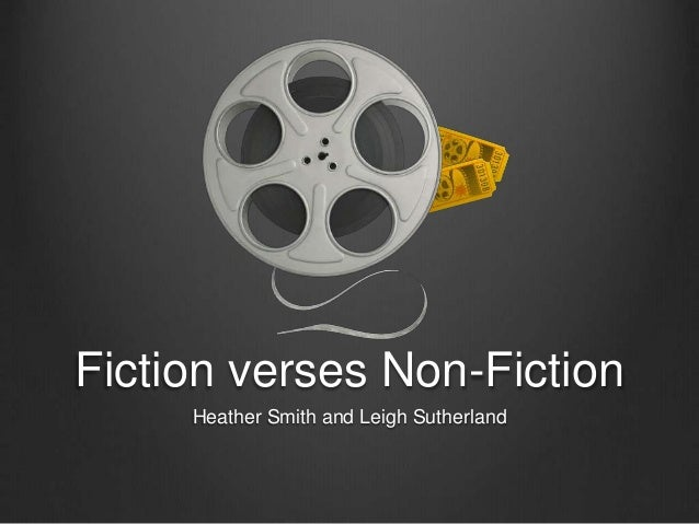 Fiction verses Non-Fiction Heather Smith and Leigh Sutherland
