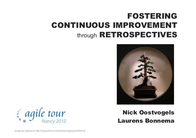 """FOSTERING CONTINUOUS IMPROVEMENT through RETROSPECTIVES Nick Oostvogels Laurens Bonnema Image  by  inajeep  at  h""""..."""