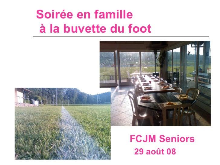Soirée en famille à la buvette du foot   29 août 08   FCJM Seniors