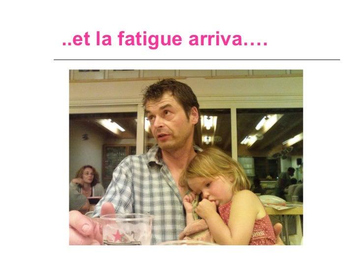 ..et la fatigue arriva….
