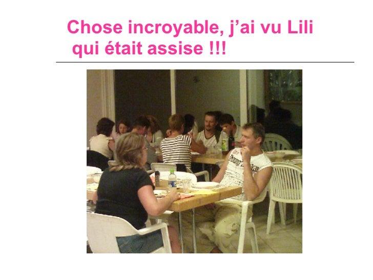 Chose incroyable, j'ai vu Lili  qui était assise !!!