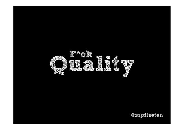 F*ck Quality @mpilaeten