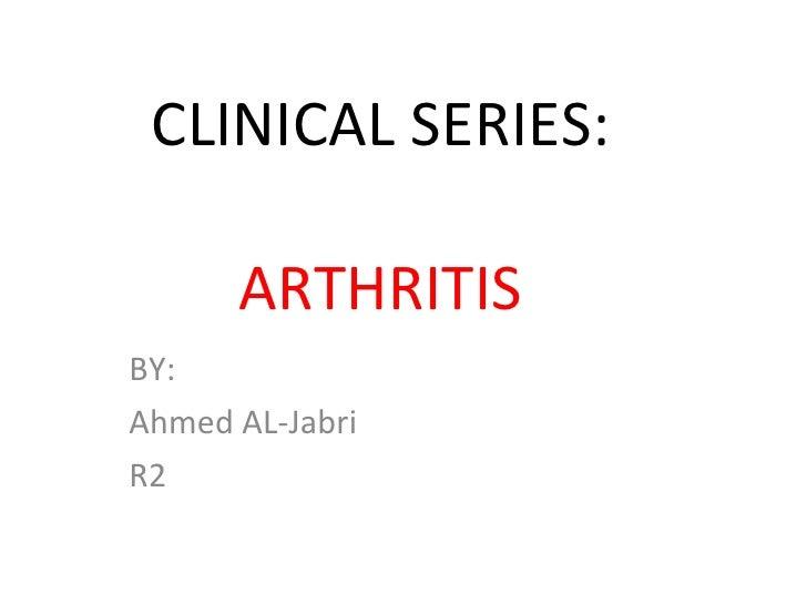 CLINICAL SERIES:   ARTHRITIS BY:  Ahmed AL-Jabri  R2