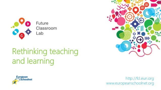 http://fcl.eun.org www.europeanschoolnet.org Rethinking teaching and learning