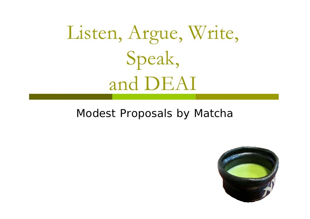 Listen, Argue Write Listen Argue, Write,         Speak,         Speak      and DEAI  Modest P  M d t Proposals by M t h   ...