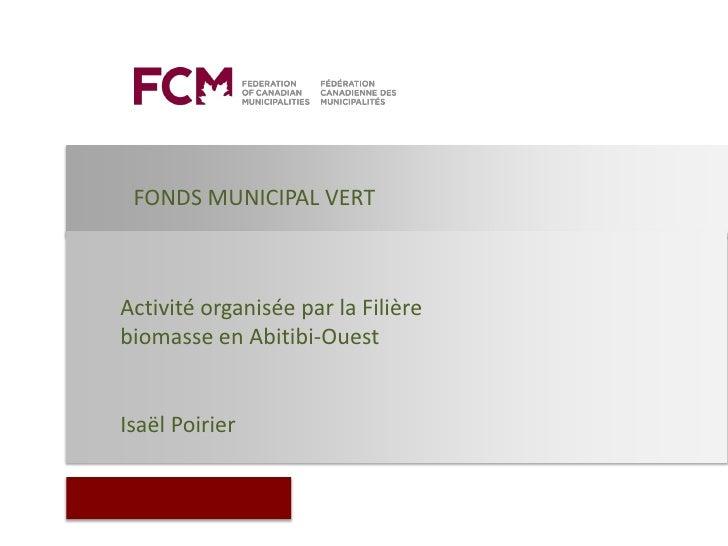 FONDS MUNICIPAL VERTActivité organisée par la Filièrebiomasse en Abitibi-OuestIsaël Poirier