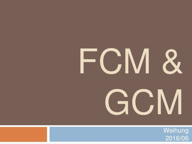 Fcm Gcm
