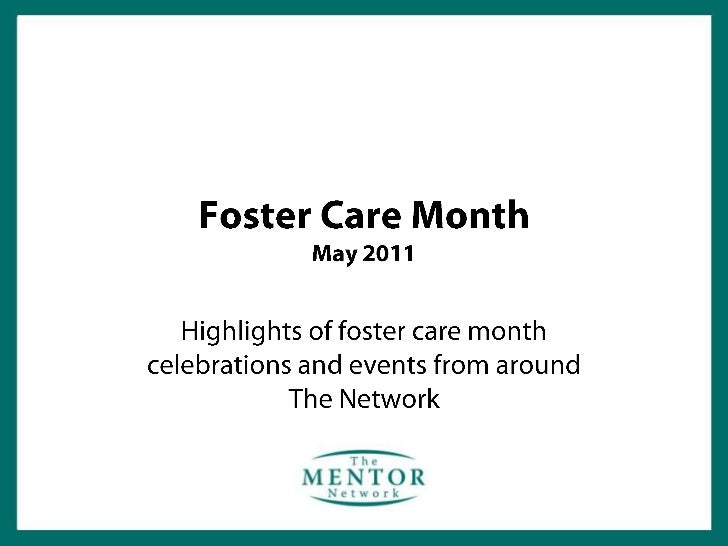Foster Care MonthMay 2011<br />Highlights of foster care month celebrations and events from around The Network <br />