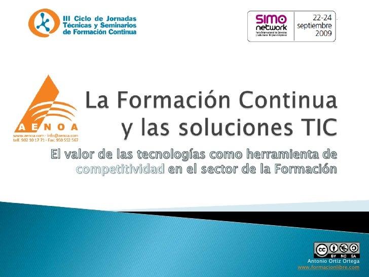 La Formación Continua y las soluciones TIC <br />El valor de las tecnologías como herramienta de competitividad en el sect...
