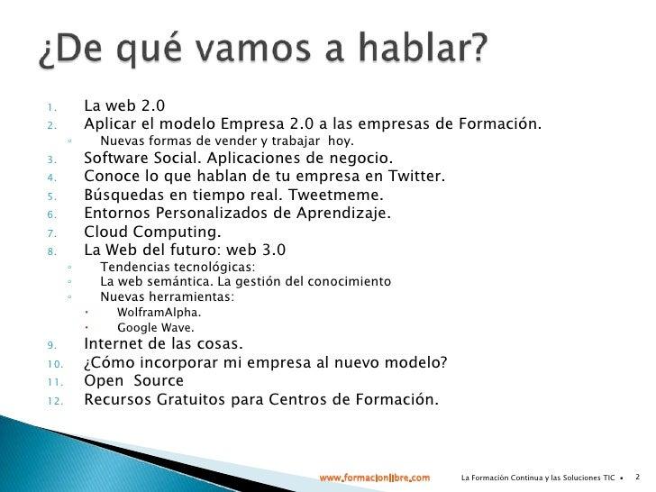 La web 2.0<br />Aplicar el modelo Empresa 2.0 a las empresas de Formación.<br />Nuevas formas de vender y trabajar  hoy.<b...