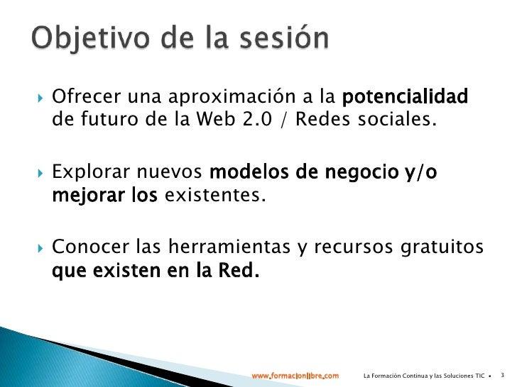 Ofrecer una aproximación a la potencialidad defuturo de la Web 2.0 / Redes sociales.<br />Explorar nuevos modelos de negoc...