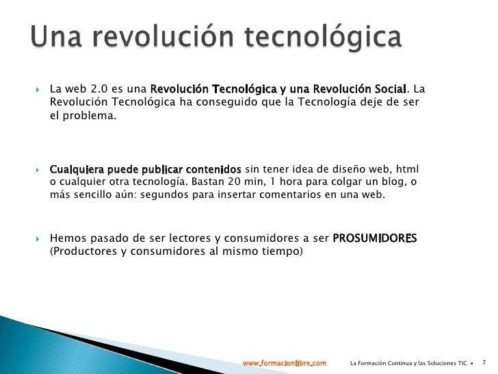 La web 2.0 es una Revolución Tecnológica y una Revolución Social. La Revolución Tecnológica ha conseguido que la Tecnologí...