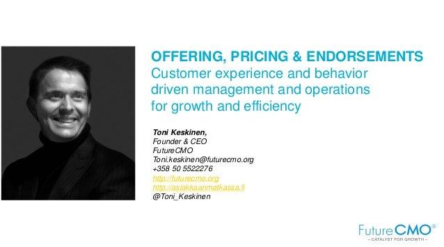 Toni Keskinen, Founder & CEO FutureCMO Toni.keskinen@futurecmo.org +358 50 5522276 http://futurecmo.org http://asiakkaanma...