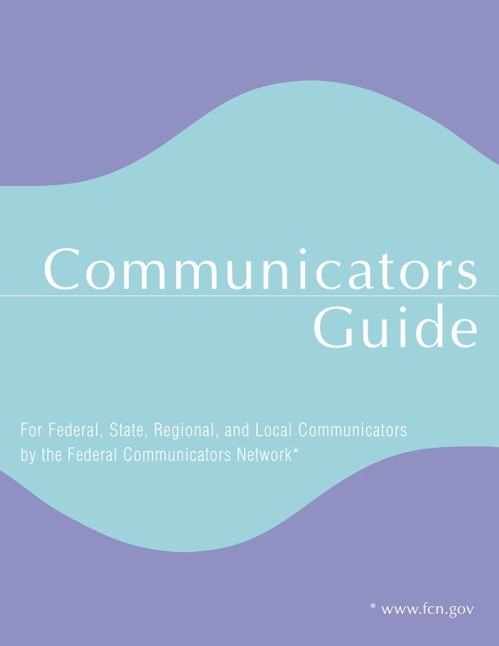 Communicators          GuideFor Federal, State, Regional, and Local Communicatorsby the Federal Communicators Network*    ...