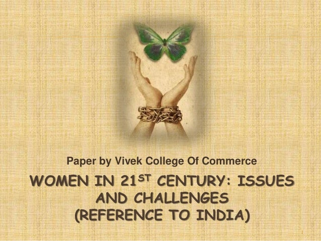 WOMEN IN 21ST CENTURY: ISSUES AND CHALLENGES (REFERENCE TO INDIA) Paper by Vivek College Of Commerce 1