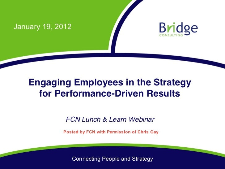 January 19, 2012    Engaging Employees in the Strategy      for Performance-Driven Results              FCN Lunch & Learn ...