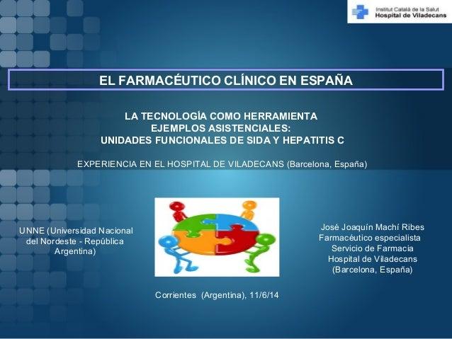 EL FARMACÉUTICO CLÍNICO EN ESPAÑA  UNIDADES FUNCIONALES DE SIDA Y HEPATITIS C  EXPERIENCIA EN EL HOSPITAL DE VILADECANS (B...