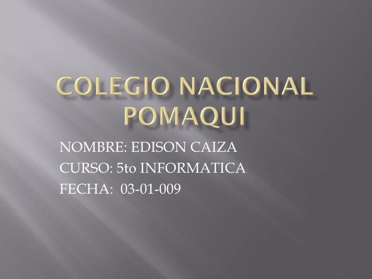 NOMBRE: EDISON CAIZA CURSO: 5to INFORMATICA FECHA:  03-01-009