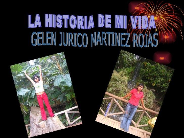 LA HISTORIA DE MI VIDA GELEN JURICO MARTINEZ ROJAS
