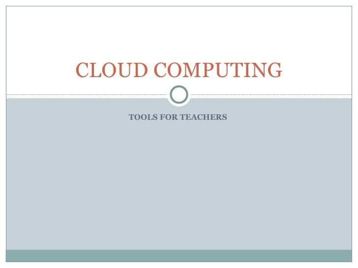 TOOLS FOR TEACHERS  CLOUD COMPUTING