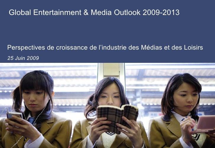 Global Entertainment & Media Outlook 2009-2013    Perspectives de croissance de l'industrie des Médias et des Loisirs 25 J...