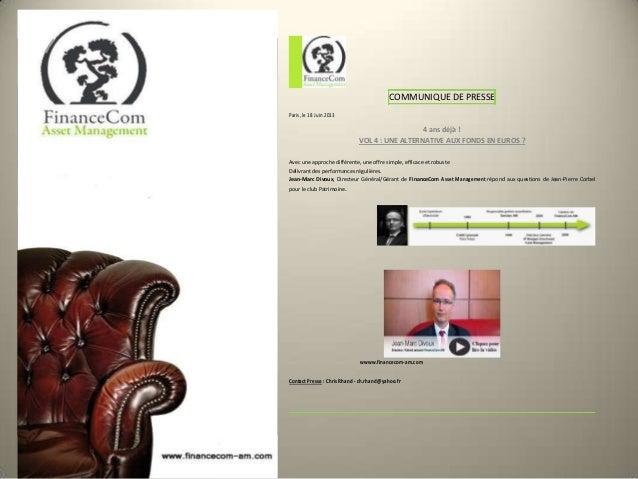 COMMUNIQUE DE PRESSE Paris, le 18 Juin 2013 4 ans déjà ! VOL 4 : UNE ALTERNATIVE AUX FONDS EN EUROS ? Avec une approche di...
