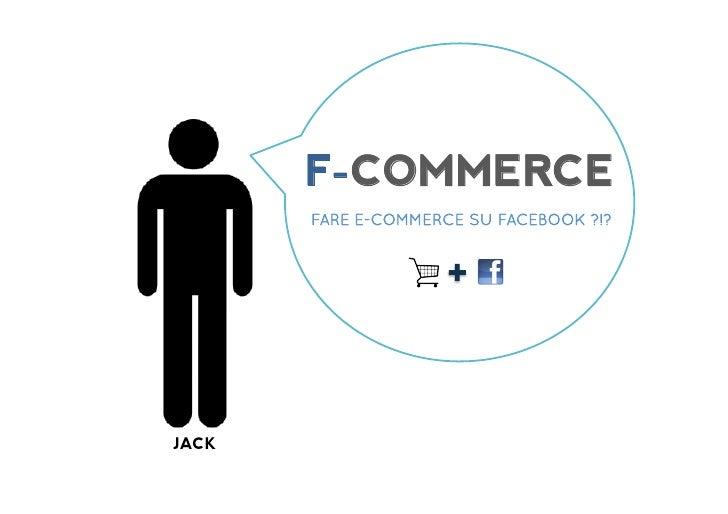F-COMMERCE        FARE E-COMMERCE SU FACEBOOK ?!?JACK