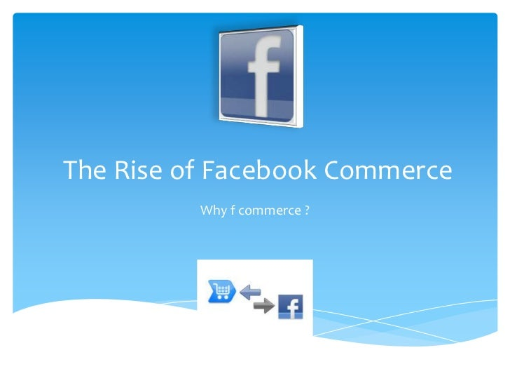 The Rise of Facebook Commerce<br />Why f commerce ?<br />