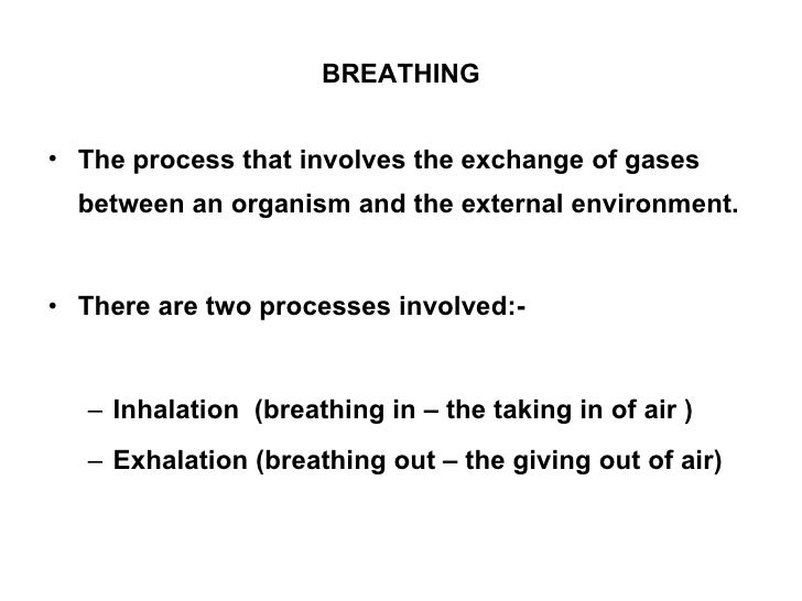 BREATHING <ul><li>The process that involves the exchange of gases between an organism and the external environment. </li><...