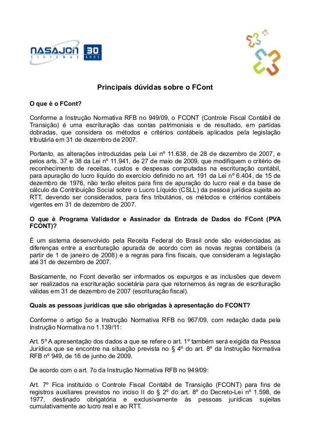 Principais dúvidas sobre o FContO que é o FCont?Conforme a Instrução Normativa RFB no 949/09, o FCONT (Controle Fiscal Con...