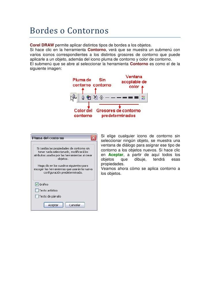 Bordes o Contornos Corel DRAW permite aplicar distintos tipos de bordes a los objetos. Si hace clic en la herramienta Cont...