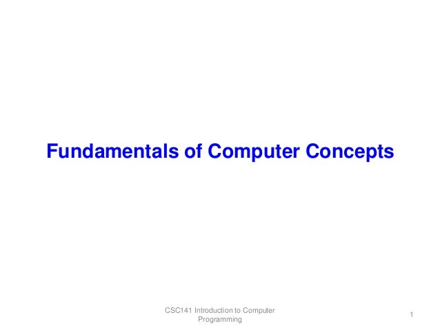 Fundamentals of Computer Concepts  CSC141 Introduction to Computer Programming  1