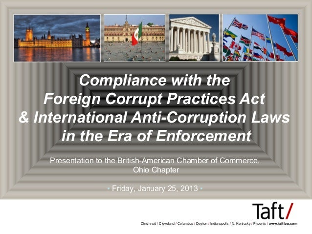 Compliance with the    Foreign Corrupt Practices Act& International Anti-Corruption Laws      in the Era of Enforcement   ...