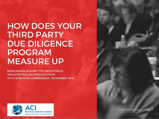 HOW DOES YOUR THIRD PARTY DUE DILIGENCE PROGRAM MEASURE UP BENCHMARK AGAINST THE ANONYMOUS INDUSTRY POLLING RESULTS FROM A...