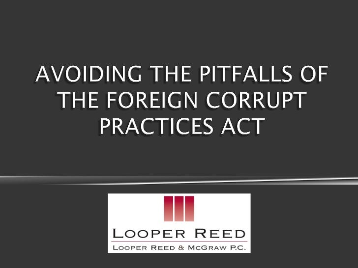    The Foreign Corrupt Practices Act was    enacted in 1977 in response to a growing    number of companies that admitted...
