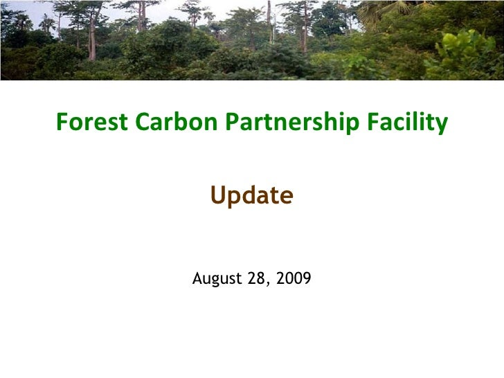 Forest Carbon Partnership Facility August 28, 2009 Update