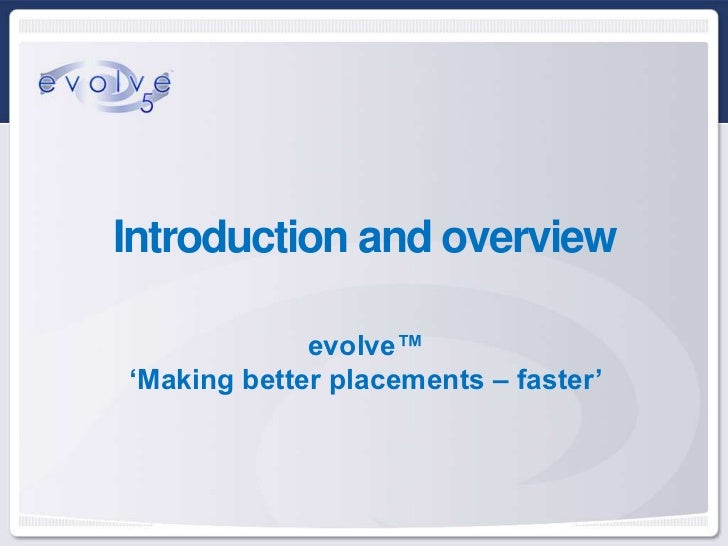 Introduction and overview                                 evolve™                    'Making better placements – faster'  ...