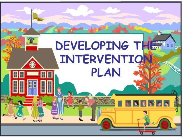 DEVELOPING THE INTERVENTION     PLAN